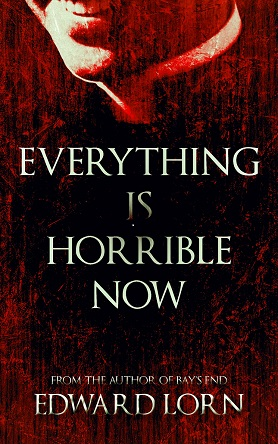 Everything Is Horrible Now - Book Cover